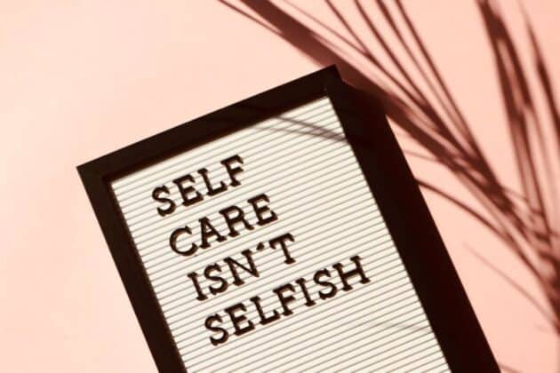 How to improve mental health?  Self Care Isn't Selfish Signage